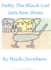 Patty The Black Cat Gets New Shoes ebook by heidi jacobsen