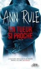 Un tueur si proche ebook by Ann Rule, Xavier Perret