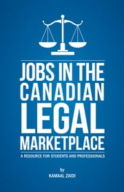 Jobs in the Canadian Legal Marketplace - A Resource for Students and Professionals ebook by Kamaal Zaidi