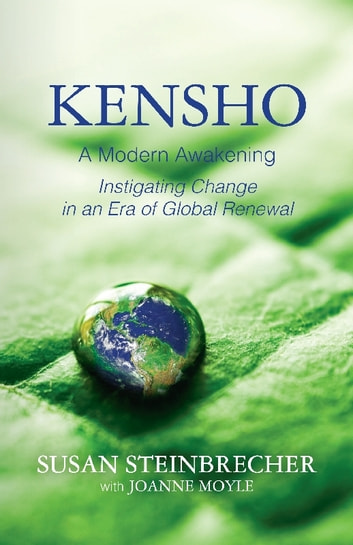 Kensho: A Modern Awakening - Instigating Change in an Era of Global Renewal ebook by Susan Steinbrecher,Joanne Moyle