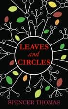 Leaves and Circles ebook by Spencer Thomas