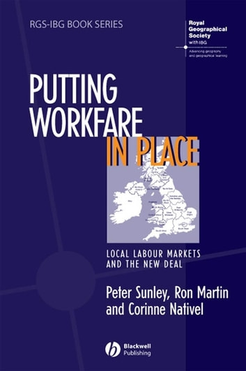 Putting Workfare in Place - Local Labour Markets and the New Deal ebook by Peter Sunley,Ron Martin,Corinne Nativel