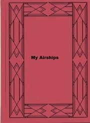 My Airships - The Story of My Life ebook by Alberto Santos-Dumont