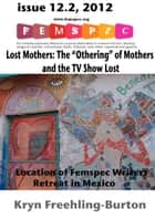 "Lost Mothers: The ""Othering"" of Mothers on the TV Show Lost Femspec Issue 12.2, 2012 ebook by Kryn Freehling-Burton"