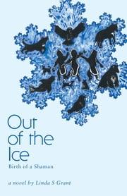 Out Of The Ice - Birth of a Shaman ebook by Linda S. Grant