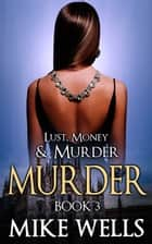 Lust, Money & Murder, Book 3 ebook by Mike Wells
