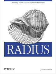 RADIUS - Securing Public Access to Private Resources ebook by Jonathan Hassell
