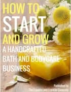 How to Start and Grow a Handcrafted Bath and Body Care Business ebook by Ololade Franklin