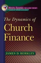 The Dynamics of Church Finance (Ministry Dynamics for a New Century) ebook by James D. Berkley