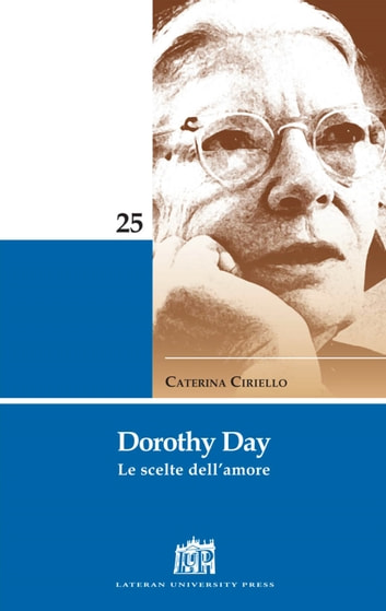 Dorothy Day. Le scelte dell'amore ebook by Ciriello Caterina