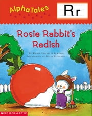 AlphaTales: R: Rosey Rabbit's Radish: An Irresistible Animal Storybook That Builds Phonemic Awareness & Teaches All About the Letter R! ebook by Lewison, Wendy Cheyette