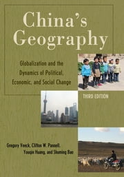 China's Geography - Globalization and the Dynamics of Political, Economic, and Social Change ebook by Gregory Veeck,Clifton W. Pannell,Youqin Huang,Shuming Bao