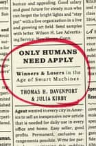 Only Humans Need Apply - Winners and Losers in the Age of Smart Machines ebook by Julia Kirby, Thomas H. Davenport