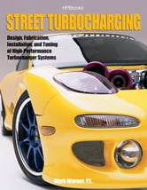 Street TurbochargingHP1488 - Design, Fabrication, Installation, and Tuning of High-Performance Street Turbocharger Systems ebook by Mark Warner