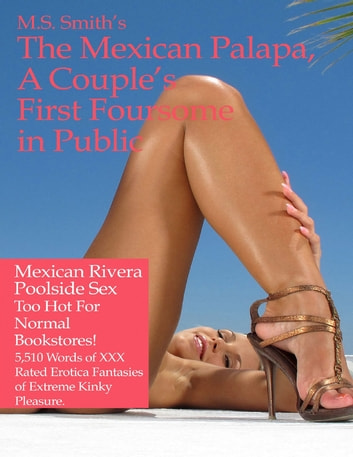 The Mexican Palapa, A Couple's First Foursome in Public ebook by M.S. Smith