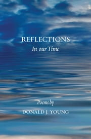 Reflections in Our Time ebook by Donald J. Young