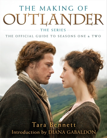 The Making of Outlander: The Series - The Official Guide to Seasons One & Two ebook by Tara Bennett