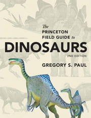 The Princeton Field Guide to Dinosaurs ebook by Paul, Gregory S.