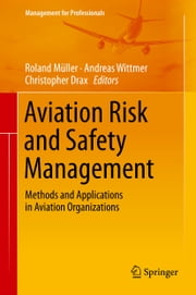 Aviation Risk and Safety Management - Methods and Applications in Aviation Organizations ebook by Roland Müller,Andreas Wittmer,Christopher Drax