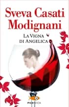 La vigna di Angelica ebook by Sveva Casati Modignani