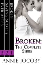 Broken - The Complete Series ebook by Annie Jocoby