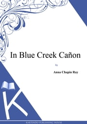 In Blue Creek Cañon ebook by Anna Chapin Ray