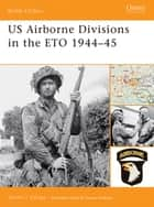 US Airborne Divisions in the ETO 1944?45 ebook by Steven J. Zaloga
