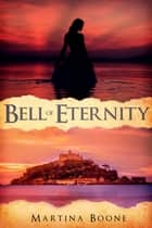 Bell of Eternity: A Celtic Legends Novel ebook by Martina Boone