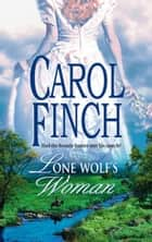 Lone Wolf's Woman ebook by Carol Finch