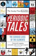 Periodic Tales - The Curious Lives of the Elements ebook by Hugh Aldersey-Williams