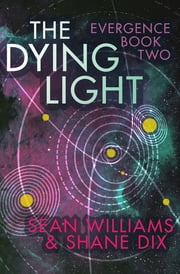 The Dying Light ebook by Sean Williams, Shane Dix