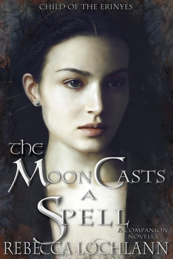 The Moon Casts A Spell - The Child of the Erinyes, #4 ebook by Rebecca Lochlann