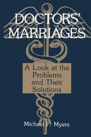 Doctors' Marriages - A Look at the Problems and Their Solutions ebook by Michael Myers