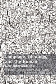 Language, Ideology, and the Human - New Interventions ebook by Dr Dušan Radunović,Professor Sanja Bahun