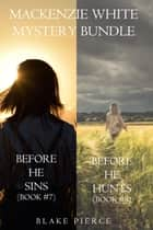 Mackenzie White Mystery Bundle: Before He Sins (#7) and Before He Hunts (#8) ebook by Blake Pierce