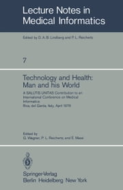Technology and Health: Man and His World - A SALUTIS UNITAS Contribution to an International Conference on Medical Informatics, Riva del Garda, Italy, April 21–25, 1978 ebook by G. Wagner,P.L. Reichertz,E. Mase