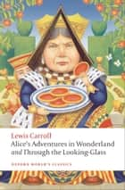 Alice's Adventures in Wonderland and Through the Looking-Glass ebook by Lewis Carroll,John Tenniel,Peter Hunt