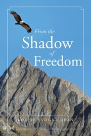 From the Shadow of Freedom ebook by Louise Yvonne Dean