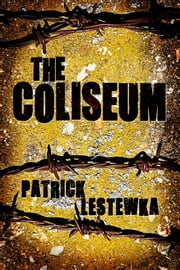 The Coliseum ebook by Patrick Lestewka