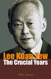 Lee Kuan Yew: The Crucial Years ebook by Alex Josey