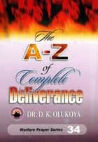 The A-Z of Complete Deliverance ebook by Dr. D. K. Olukoya