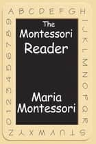 The Montessori Reader ebook by Maria Montessori