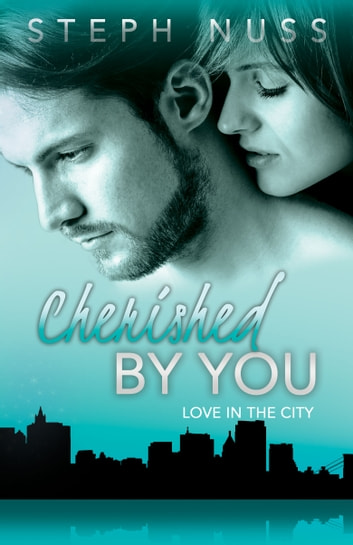 Cherished By You (Love in the City Book 4) ebook by Steph Nuss