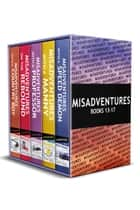 Misadventures Series Anthology: 3 - Books 13-17 ebook by Chelle Bliss, Toni Aleo, Sierra Simone,...