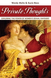Private Thoughts - Exploring the Power of Women's Sexual Fantasies ebook by Wendy Maltz,Suzie Boss