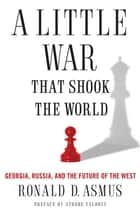A Little War That Shook the World ebook by Ronald Asmus