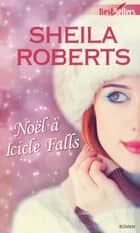 Noël à Icicle Falls ebook by Sheila Roberts