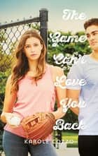 The Game Can't Love You Back ebook by