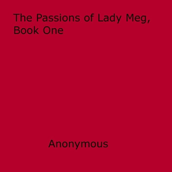 The Passions of Lady Meg, Book One ebook by Anon Anonymous