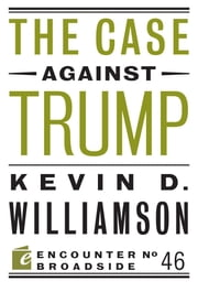 The Case Against Trump ebook by Kevin D. Williamson
